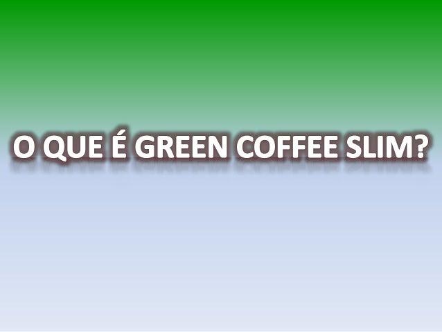Green Coffe Slim a Capsula de Café Verde o Famoso café que emagrece