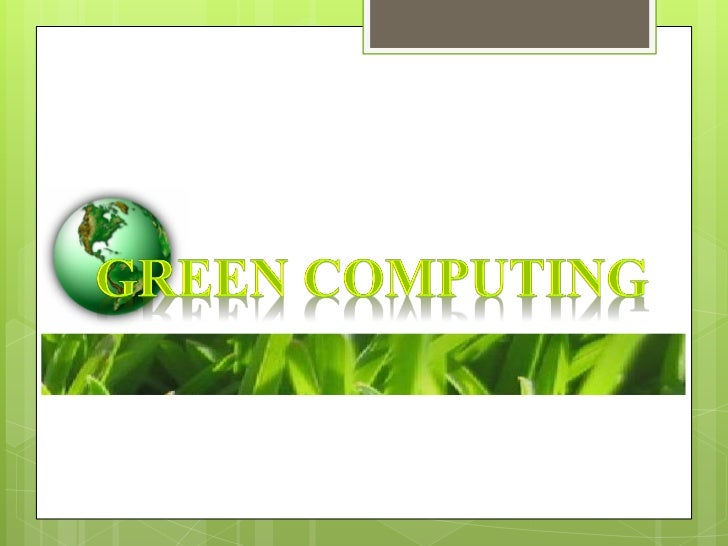 What is Green Computing?•    Green computing is an innovative trend in the    world of computing which has minimum or no  ...