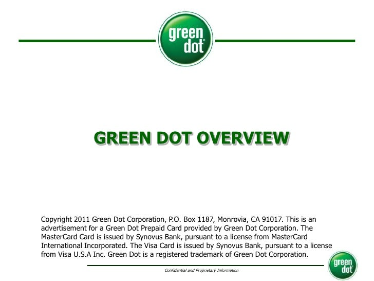 GREEN DOT OVERVIEW<br />Copyright 2011 Green Dot Corporation, P.O. Box 1187, Monrovia, CA 91017. This is an advertisement ...