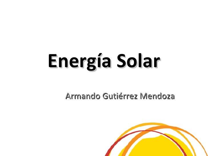 Energía Solar Armando Gutiérrez Mendoza