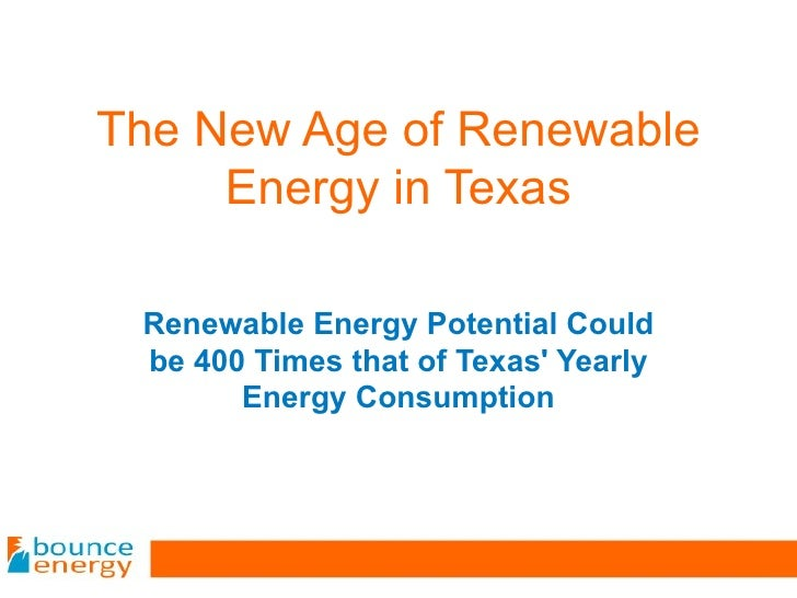 The New Age of Renewable Energy in Texas Renewable Energy Potential Could be 400 Times that of Texas' Yearly Energy Consum...