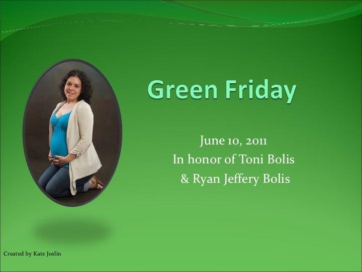 June 10, 2011 In honor of Toni Bolis & Ryan Jeffery Bolis Created by Kate Joslin
