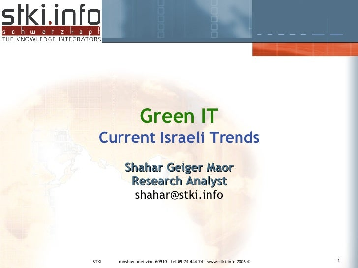 Green IT Current Israeli Trends Shahar Geiger Maor Research Analyst [email_address]