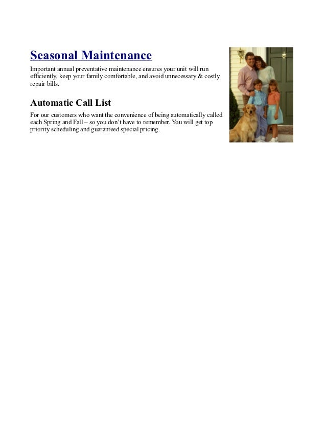 Seasonal MaintenanceImportant annual preventative maintenance ensures your unit will runefficiently, keep your family comf...