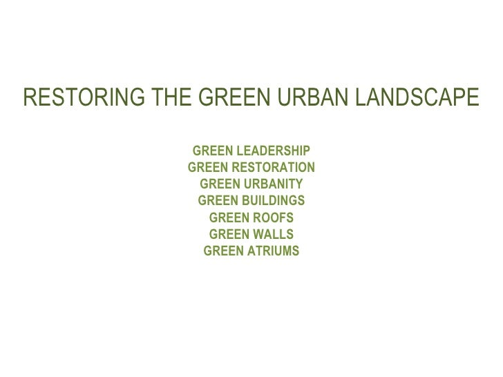 RESTORING THE GREEN URBAN LANDSCAPE GREEN LEADERSHIP GREEN RESTORATION GREEN URBANITY GREEN BUILDINGS GREEN ROOFS GREEN WA...