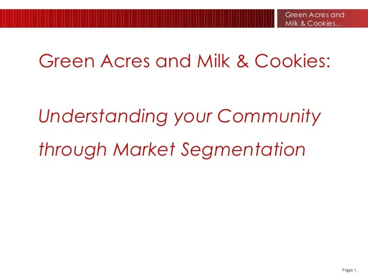 Green Acres and Milk & Cookies:   Understanding your Community through Market Segmentation