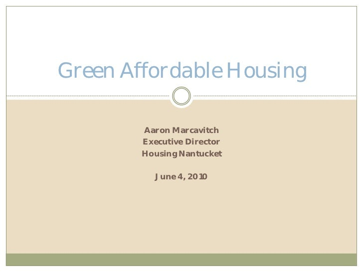 Green Affordable Housing        Aaron Marcavitch        Executive Director        Housing Nantucket           June 4, 2010