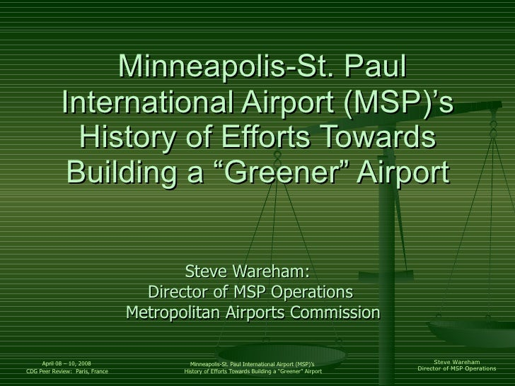 "Minneapolis-St. Paul International Airport (MSP)'s History of Efforts Towards Building a ""Greener"" Airport Steve Wareham..."