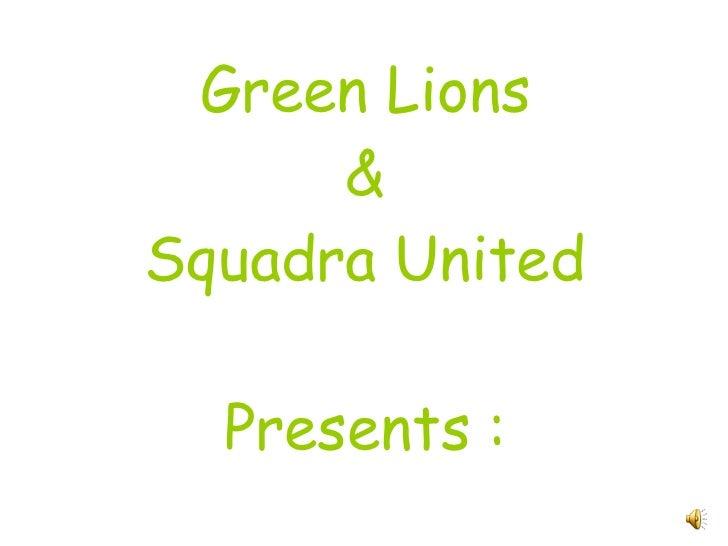 Green Lions & Squadra United Presents :