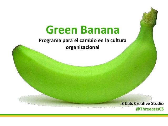 Green Banana Programa para el cambio en la cultura organizacional 3 Cats Creative Studio @ThreecatsCS