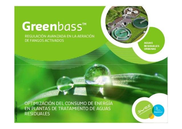 Greenbass™AGUASRESIDUALESURBANASREGULACIÓN AVANZADA EN LA AERACIÓNDE FANGOS ACTIVADOSOPTIMIZACIÓN DEL CONSUMO DE ENERGÍAEN...