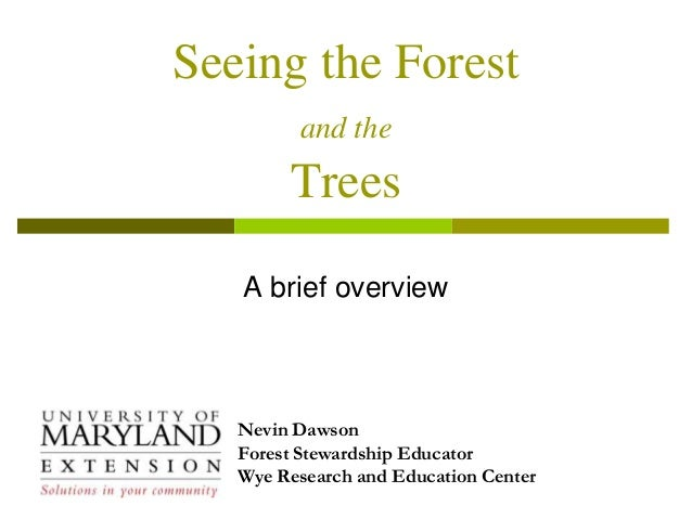 Seeing the Forestand theTreesA brief overviewNevin DawsonForest Stewardship EducatorWye Research and Education Center