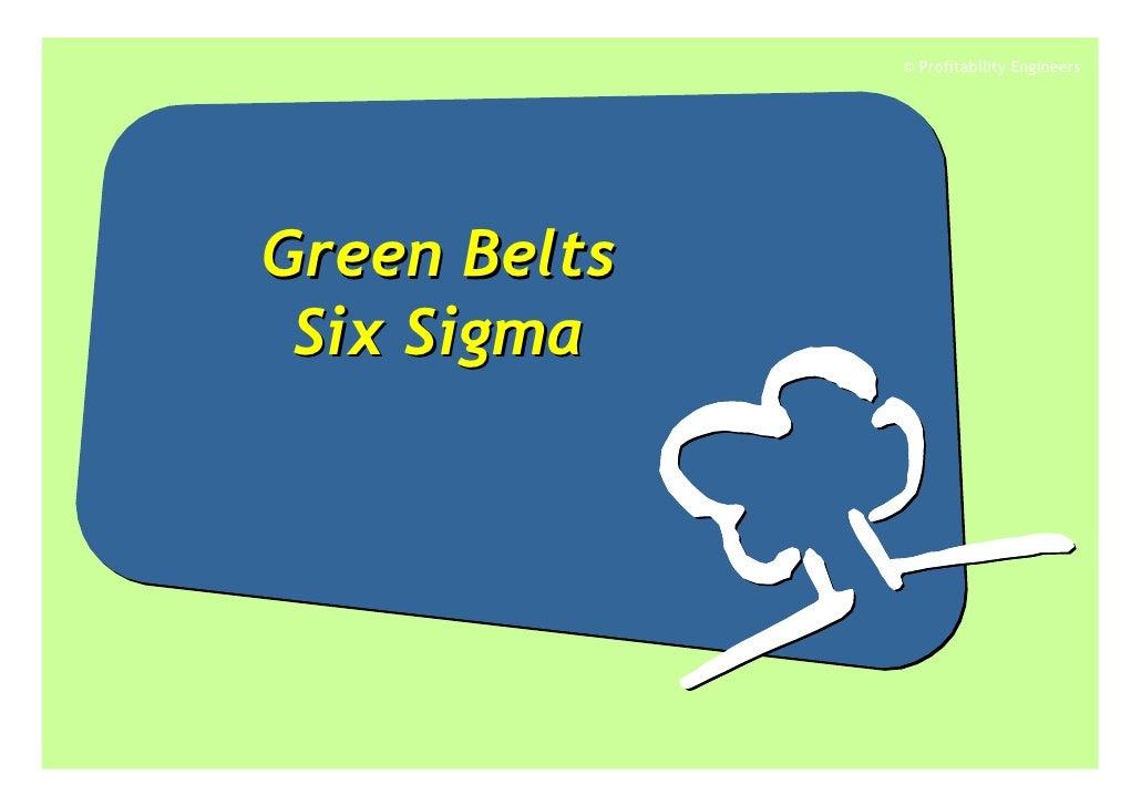 © Profitability Engineers     Green Belts  Six Sigma