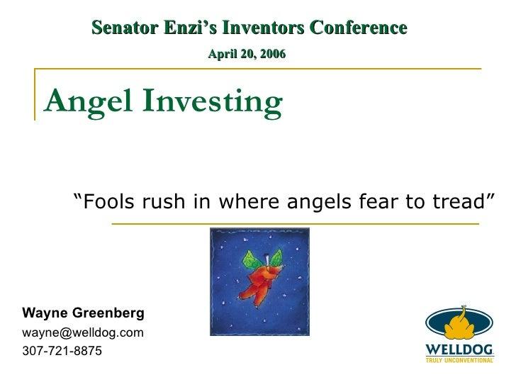 "Wayne Greenberg [email_address] 307-721-8875 Angel Investing "" Fools rush in where angels fear to tread"" Senator Enzi's In..."