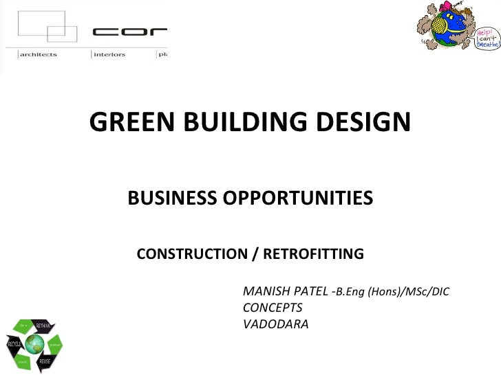 <ul><li>GREEN BUILDING DESIGN </li></ul><ul><li>BUSINESS OPPORTUNITIES </li></ul><ul><li>CONSTRUCTION / RETROFITTING </li>...