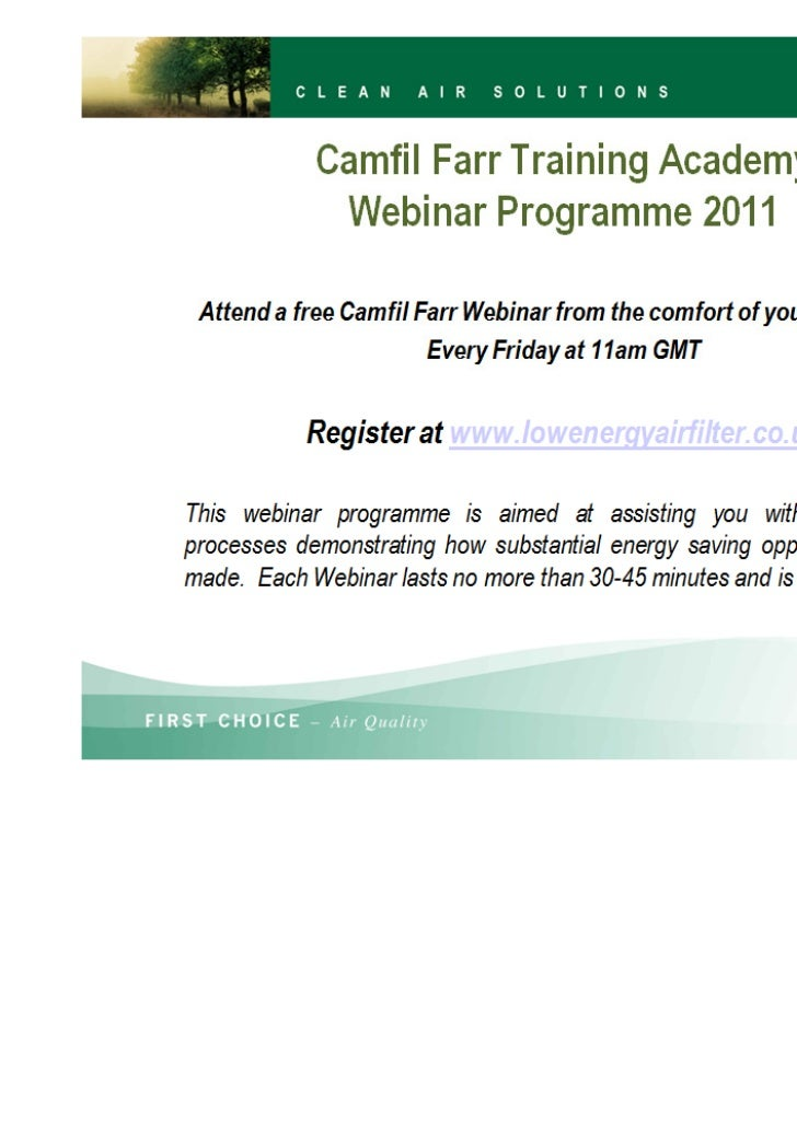 Attend a free Camfil Farr Webinar from the comfort                 of your own office            Every Friday at 11am GMT ...