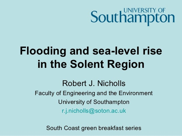 Flooding and sea-level rise   in the Solent Region           Robert J. Nicholls  Faculty of Engineering and the Environmen...