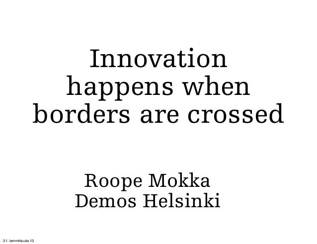 Innovation                  happens when                borders are crossed                     Roope Mokka               ...