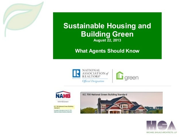 Sustainable Housing and Building Green August 22, 2013 What Agents Should Know