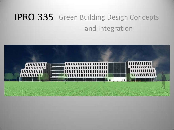 IPRO 335<br />Green Building Design Concepts<br />and Integration<br />
