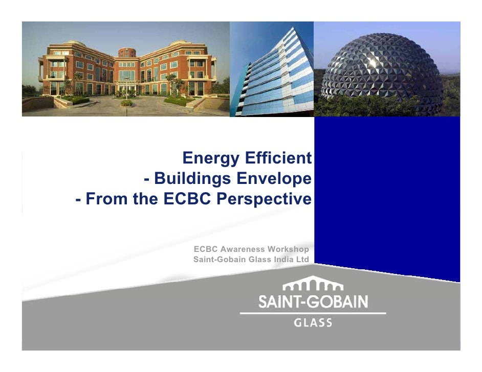 Energy Efficient         - Buildings Envelope - From the ECBC Perspective                ECBC Awareness Workshop          ...