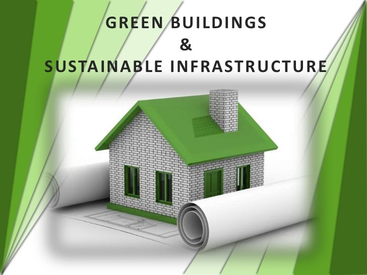GREEN BUILDINGS             &SUSTAINABLE INFRASTRUCTURE