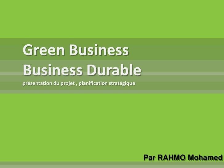 Green BusinessBusiness Durable présentation du projet , planification stratégique  <br />Par RAHMO Mohamed <br />
