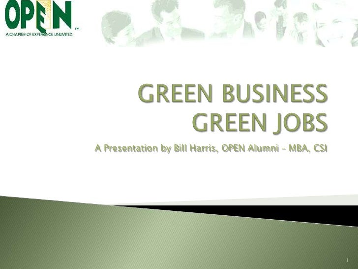 GREEN BUSINESSGREEN JOBS<br />A Presentation by Bill Harris, OPEN Alumni – MBA, CSI<br />1<br />