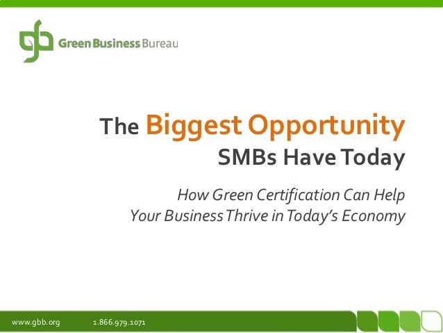 The Biggest Opportunity                        SMBs Have Today                             How Green Certification Can Hel...