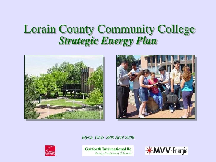 Lorain County Community College       Strategic Energy Plan               Elyria, Ohio 28th April 2009             Garfort...