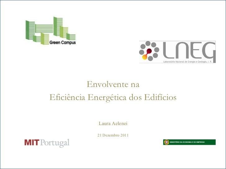 Envolvente naEficiência Energética dos Edifícios             Laura Aelenei             21 Dezembro 2011