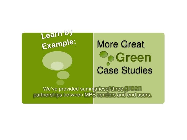 Learn by Example:<br />More Great, Green<br />Case Studies<br />We've provided summariesof three green partnerships bet...