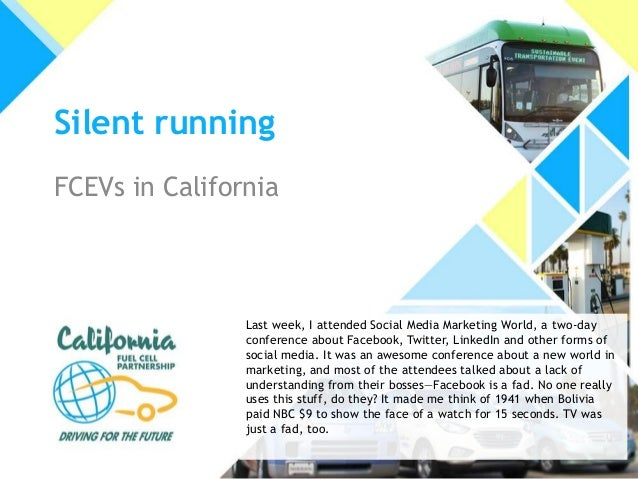 Silent runningFCEVs in CaliforniaLast week, I attended Social Media Marketing World, a two-dayconference about Facebook, T...