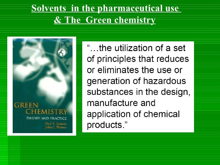 Solvents  in the pharmaceutical use  & The  Green chemistry