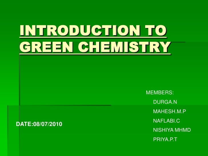 INTRODUCTION TO GREEN CHEMISTRY                  MEMBERS:                    DURGA.N                    MAHESH.M.P        ...
