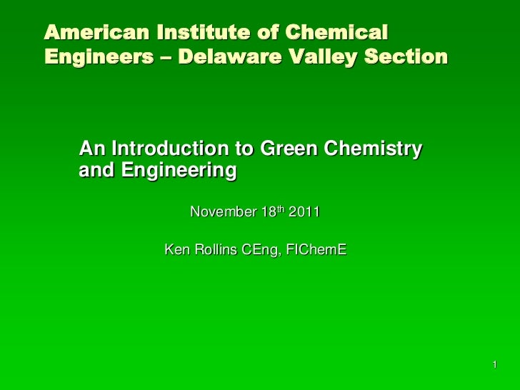 American Institute of ChemicalEngineers – Delaware Valley Section   An Introduction to Green Chemistry   and Engineering  ...