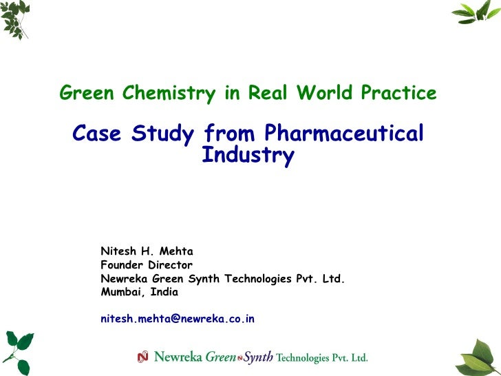 Green Chemistry in Real World Practice Case Study from Pharmaceutical Industry Nitesh H. Mehta Founder Director Newreka Gr...
