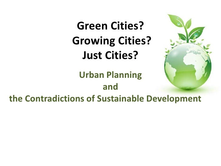 Green Cities?Growing Cities? Just Cities?<br />Urban Planning <br />and <br />the Contradictions of Sustainable Developmen...