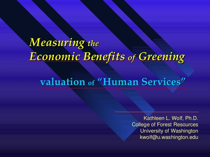 "Measuring  the   Economic Benefits  of  Greening valuation  of  ""Human Services"" Kathleen L. Wolf, Ph.D. College of Forest..."