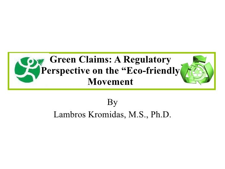 """Green Claims: A Regulatory Perspective on the """"Eco-friendly Movement By Lambros Kromidas, M.S., Ph.D."""