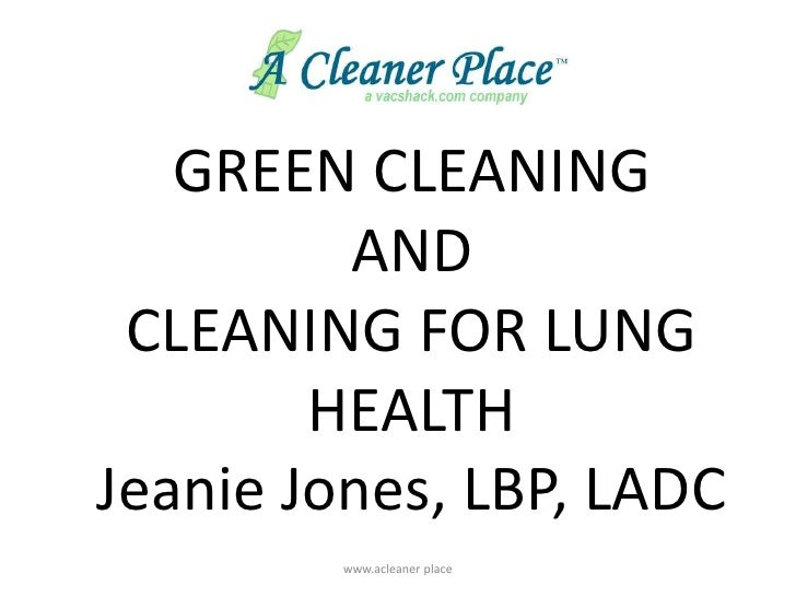 www.acleaner place<br />GREEN CLEANING <br />AND <br />CLEANING FOR LUNG HEALTH<br />Jeanie Jones, LBP, LADC<br />