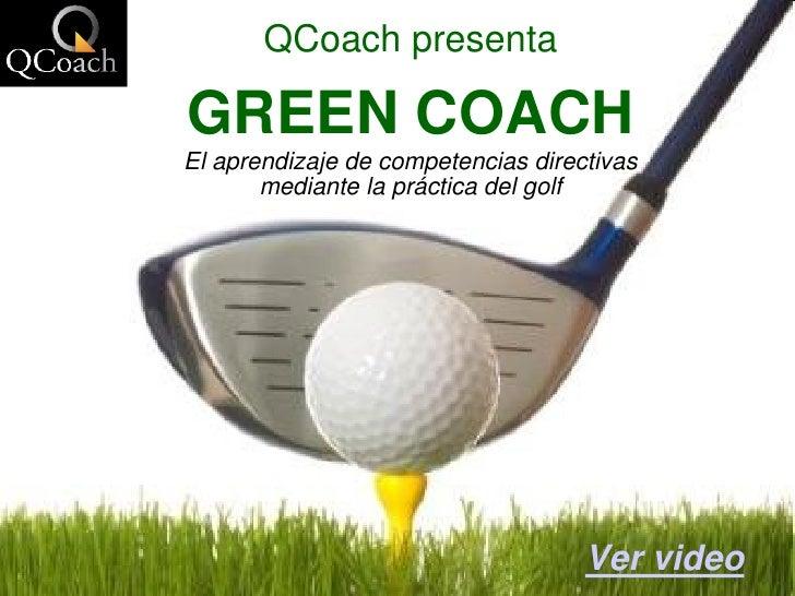QCoach presenta  GREEN COACH El aprendizaje de competencias directivas        mediante la práctica del golf               ...