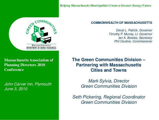 Helping Massachusetts Municipalities Create a Greener Energy FutureThe Green Communities Division –Partnering with Massach...