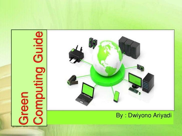 Computing GuideGreen                  By : Dwiyono Ariyadi