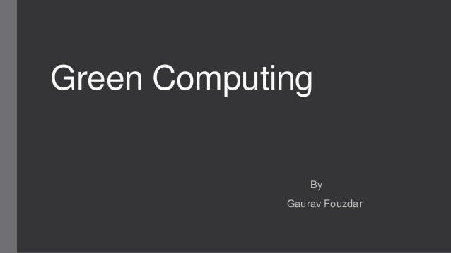 Green Computing  By Gaurav Fouzdar