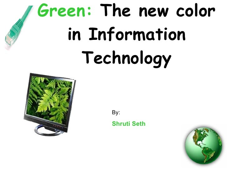Green:  The new color in Information Technology By: Shruti Seth