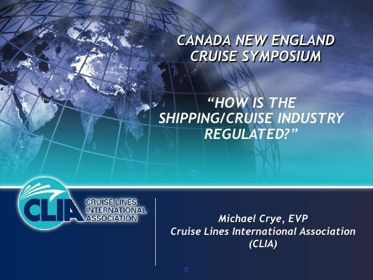 "CANADA NEW ENGLAND    CRUISE SYMPOSIUM          ""HOW IS THE SHIPPING/CRUISE INDUSTRY       REGULATED?""                Mich..."