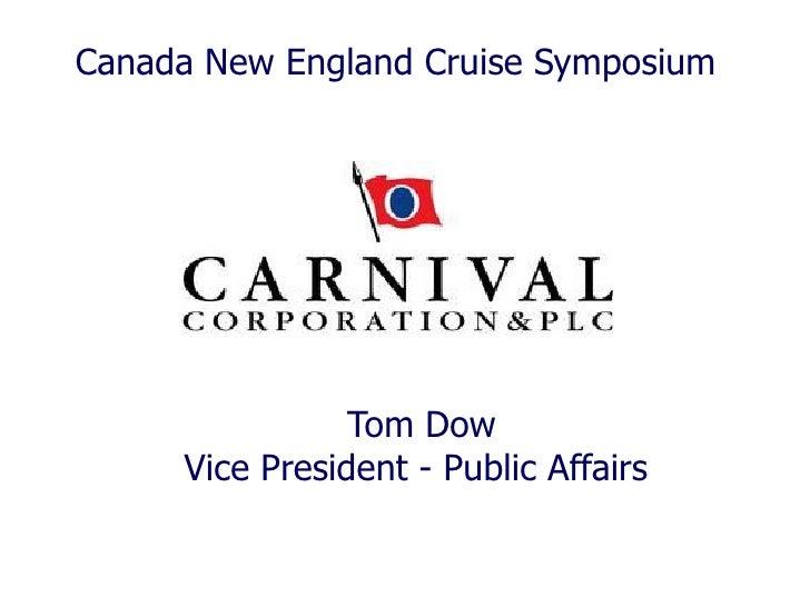 Canada New England Cruise Symposium                     Tom Dow      Vice President - Public Affairs