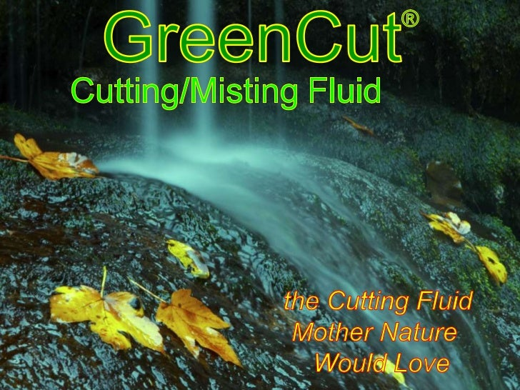 GreenCut® Biodegradable Cutting/Misting Fluid                         GreenCut Lubricity provides an additional          ...
