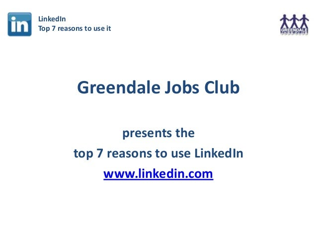 LinkedInTop 7 reasons to use it            Greendale Jobs Club                   presents the           top 7 reasons to u...